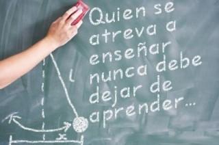 Quien se atreva a enseñar nunca debe dejar de aprender.